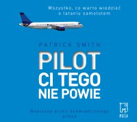Pilot ci tego nie powie - Patrick Smith - audiobook