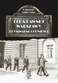 Echa Dawnej Warszawy. Kryminalne opowieści - Gabriela Jatkowska - ebook