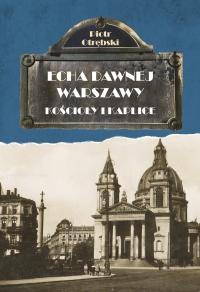 Echa Dawnej Warszawy. Kościoły i kaplice - Piotr Otrębski - ebook