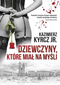 Dziewczyny, które miał na myśli - Kazimierz Kyrcz jr. - ebook