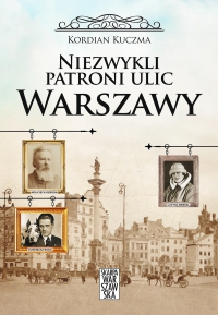 Niezwykli patroni ulic Warszawy - Kordian Kuczma - ebook