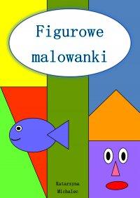 Figurowe malowanki - Katarzyna Michalec - ebook