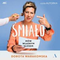 Śmiało. Mów własnym głosem - Dorota Warakomska - audiobook