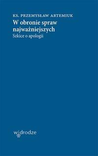 W obronie spraw najważniejszych. Szkice o apologii - Przemysław Artemiuk - ebook