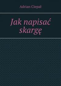 Jaknapisać skargę - Adrian Ciepał - ebook