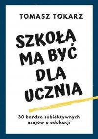 Szkoła ma byćdlaucznia - Tomasz Tokarz - ebook