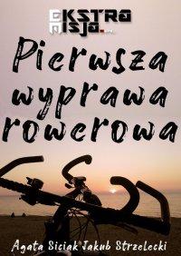 Pierwsza wyprawa rowerowa - Agata Siciak - ebook
