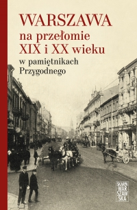 Warszawa na przełomie XIX i XX wieku w pamiętnikach Przygodnego - Anonim Przygodny - ebook