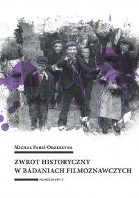 Zwrot historyczny w badaniach filmoznawczych - Michał Pabiś-Orzeszyna - ebook