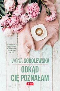 Odkąd cię poznałam - Iwona Sobolewska - ebook
