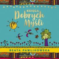 Księga dobrych myśli - Beata Pawlikowska - audiobook