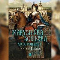 Marysieńka Sobieska. Autoportret - Janina Lesiak - audiobook