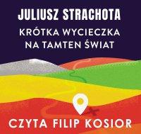 Krótka wycieczka na tamten świat - Juliusz Strachota - audiobook