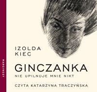 Ginczanka. Nie upilnuje mnie nikt - Izolda Kiec - audiobook