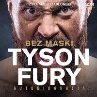 Tyson Fury. Bez Maski. Autobiografia - Tyson Fury - audiobook