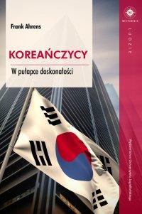 Koreańczycy. W pułapce doskonałości - Frank Ahrens - ebook