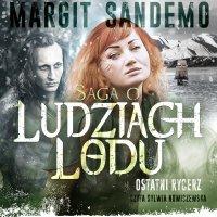 Saga o Ludziach Lodu. Ostatni rycerz. Tom XIV - Margit Sandemo - audiobook