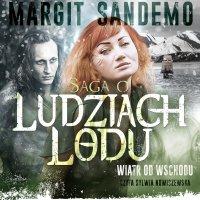 Saga o Ludziach Lodu. Wiatr od wschodu. Tom XV - Margit Sandemo - audiobook