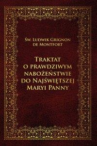 Traktat o prawdziwym nabożeństwie do Najświętszej Maryi Panny - Św. Ludwik Grignon de Monfort - ebook