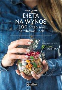Dieta na wynos. 100 przepisów na zdrowy lunch - Viola Urban - ebook