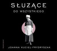 Służące do wszystkiego - Joanna Kuciel-Frydryszak - audiobook