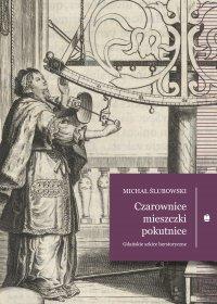 Czarownice, mieszczki, pokutnice. Gdańskie szkice herstoryczne - Michał Ślubowski - ebook