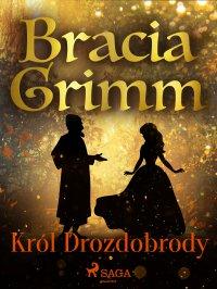 Król Drozdobrody - Bracia Grimm - ebook