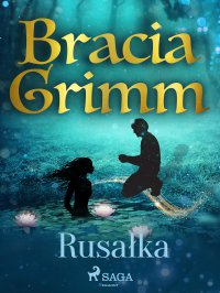Rusałka - Bracia Grimm - ebook