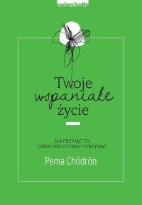 Twoje wspaniałe życie - Pema Chödrön - ebook