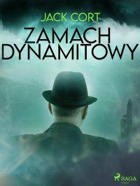 Zamach dynamitowy - Jack Cort - ebook