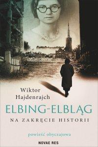 Elbing-Elbląg. Na zakręcie historii. Powieść obyczajowa - Wiktor Hajdenrajch - ebook