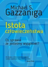 Istota człowieczeństwa - Michael S. Gazzaniga - ebook