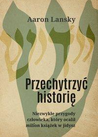 Przechytrzyć historię - Aaron Lansky - ebook