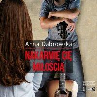 Nakarmię cię miłością - Anna Dąbrowska - audiobook