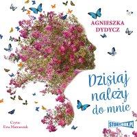 Dzisiaj należy do mnie - Agnieszka Dydycz - audiobook