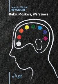 Baku, Moskwa, Warszawa - Marcin Wysocki - ebook