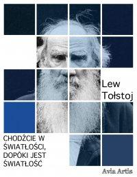 Chodźcie w światłości,dopóki jest światłość - Lew Tołstoj - ebook