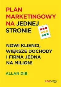 Plan marketingowy na jednej stronie. Nowi klienci, większe dochody i firma jedna na milion! - Allan Dib - ebook