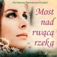 Most nad rwącą rzeką - Stanisława Fleszarowa-Muskat - audiobook