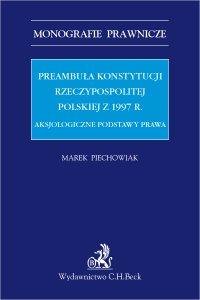 Preambuła Konstytucji Rzeczypospolitej Polskiej z 1997 r. Aksjologiczne podstawy prawa - Marek Piechowiak - ebook