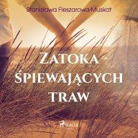 Zatoka śpiewających traw - Stanisława Fleszarowa-Muskat - audiobook
