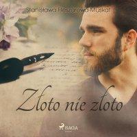 Złoto nie złoto - Stanisława Fleszarowa-Muskat - audiobook
