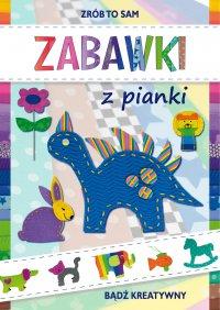 Zabawki z pianki. Bądź kreatywny - Beata Guzowska - ebook