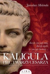 Kaligula. Pięć twarzy cesarza - Jarosław Molenda - ebook
