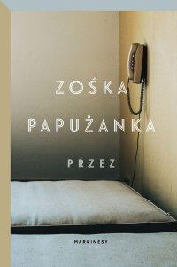 Przez - Zośka Papużanka - ebook