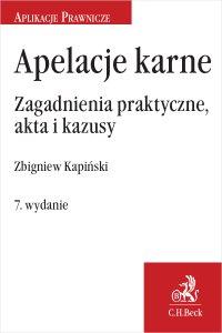 Apelacje karne. Zagadnienia praktyczne akta i kazusy. Wydanie 7 - Zbigniew Kapiński - ebook