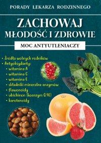 Zachowaj młodość i zdrowie. Moc antyutleniaczy - Radosław Kożuszek - ebook