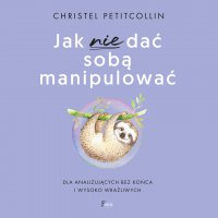 Jak nie dać sobą manipulować - Christel Petitcollin - audiobook