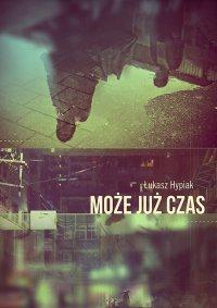 Może już czas - Łukasz Hypiak - ebook