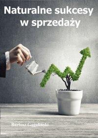 Naturalne sukcesy w sprzedaży - Bartosz Gągoliński - ebook